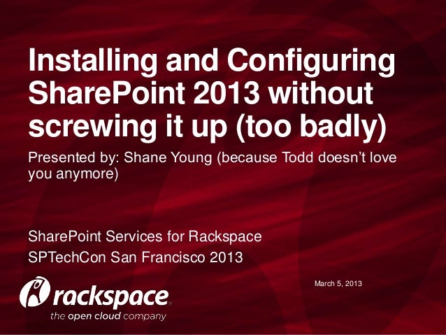 Installing and ConfiguringSharePoint 2013 withoutscrewing it up (too badly)Presented by: Shane Young (because Todd doesn't...