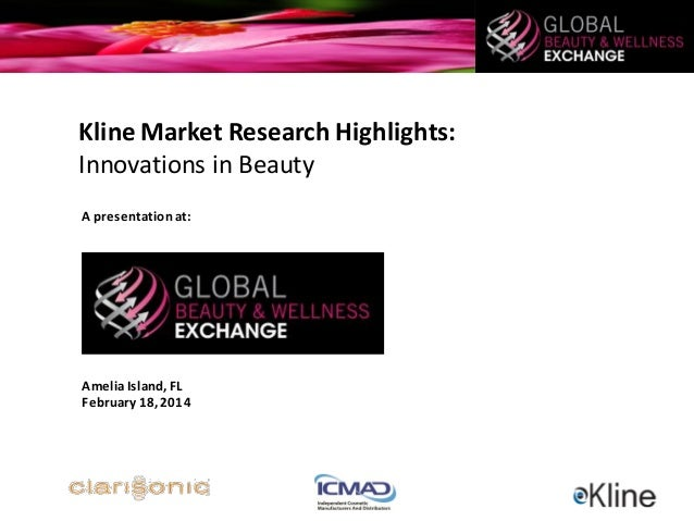 Kline Market Research Highlights: Innovations in Beauty A presentation at:  Amelia Island, FL February 18, 2014