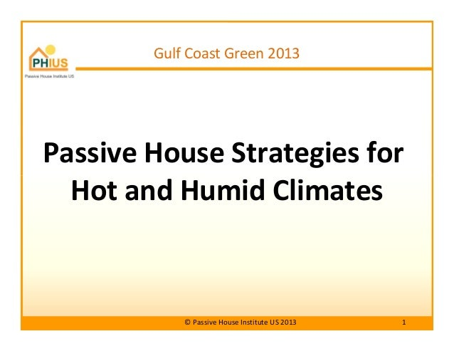 Passive House Strategies for Hot and Humid Climates Gulf Coast Green 2013 Hot and Humid Climates © Passive House Institute...