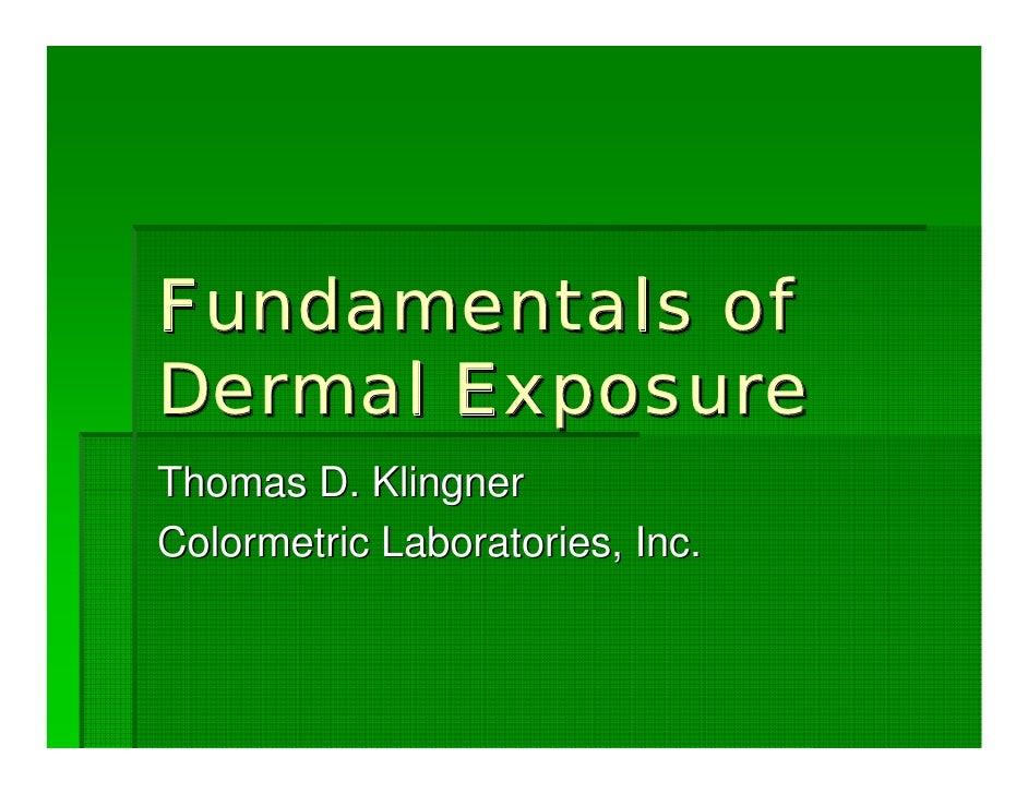 Fundamentals of Dermal Exposure Thomas D. Klingner Colormetric Laboratories, Inc.