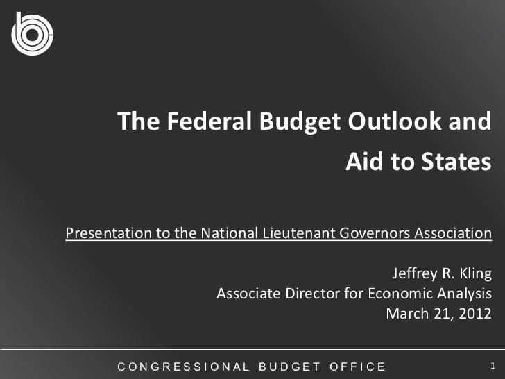 The Federal Budget Outlook and                          Aid to StatesPresentation to the National Lieutenant Governors Ass...