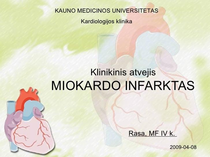 Klinikin is atvejis MIOKARDO INFARKTAS Rasa, MF IV k.  KAUNO MEDICINOS UNIVERSITETAS Kardiologijos klinika 2009-04-08