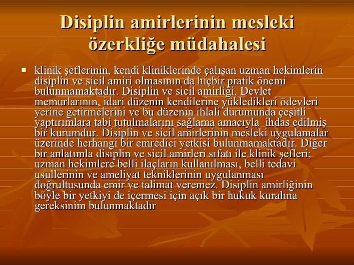 Disiplin amirlerinin mesleki özerkliğe müdahalesi <ul><li>klinik şeflerinin, kendi kliniklerinde çalışan uzman hekimlerin ...