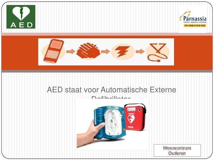 AED staat voor Automatische Externe Defibrillator.<br />Wooncentrum Ouderen<br />