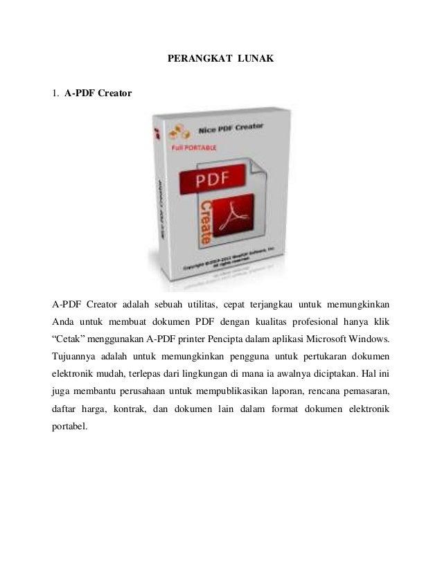 PERANGKAT LUNAK 1. A-PDF Creator A-PDF Creator adalah sebuah utilitas, cepat terjangkau untuk memungkinkan Anda untuk memb...