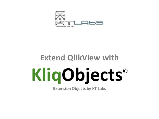 Extend QlikView withKliqObjects    Extension Objects by KT Labs                                   ©
