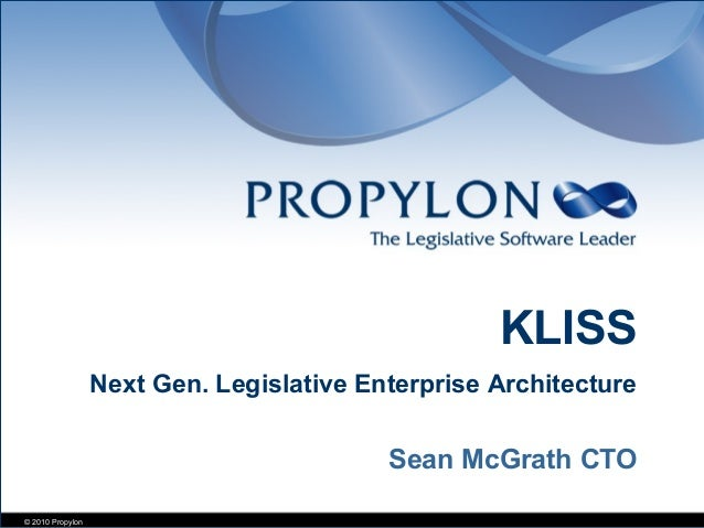 © 2010 Propylon Sean McGrath CTO KLISS Next Gen. Legislative Enterprise Architecture