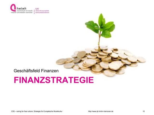 http://www.ijk.hmtm-hannover.de FINANZSTRATEGIE Geschäftsfeld Finanzen C3S – caring for free culture: Strategie für Europä...