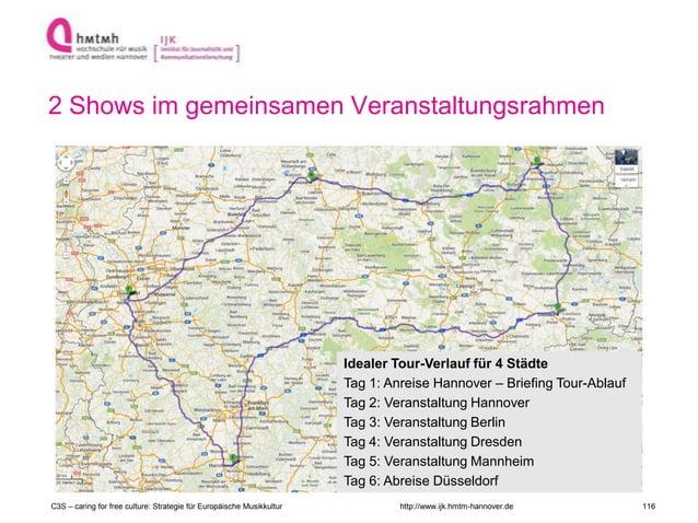 http://www.ijk.hmtm-hannover.de 2 Shows im gemeinsamen Veranstaltungsrahmen Idealer Tour-Verlauf für 4 Städte Tag 1: Anrei...