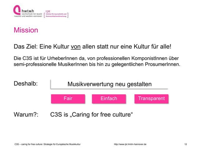 http://www.ijk.hmtm-hannover.de Mission Das Ziel: Eine Kultur von allen statt nur eine Kultur für alle! Die C3S ist für Ur...