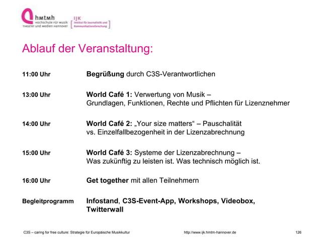 http://www.ijk.hmtm-hannover.de 11:00 Uhr Begrüßung durch C3S-Verantwortlichen 13:00 Uhr World Café 1: Verwertung von Musi...