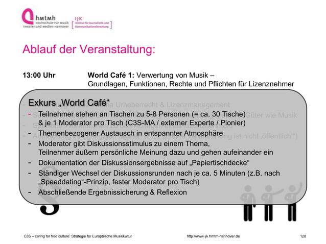 http://www.ijk.hmtm-hannover.de Ablauf der Veranstaltung: 13:00 Uhr World Café 1: Verwertung von Musik – Grundlagen, Funkt...