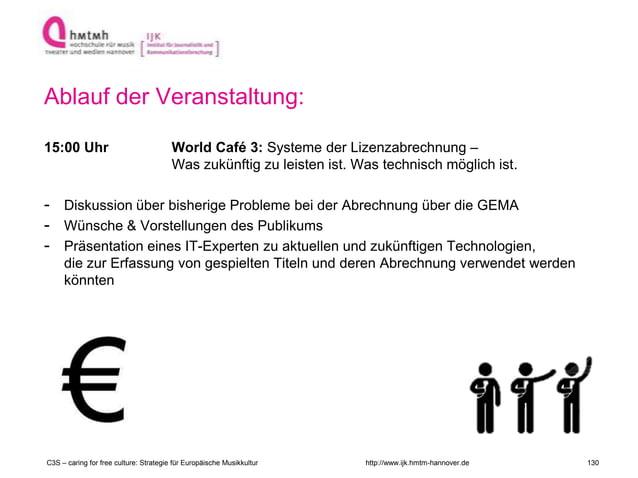 http://www.ijk.hmtm-hannover.de Ablauf der Veranstaltung: 15:00 Uhr World Café 3: Systeme der Lizenzabrechnung – Was zukün...