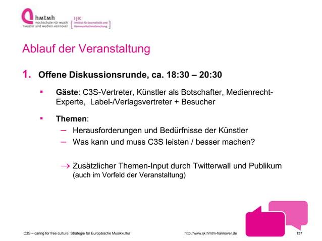 http://www.ijk.hmtm-hannover.de Ablauf der Veranstaltung 1. Offene Diskussionsrunde, ca. 18:30 – 20:30 ▪ Gäste: C3S-Vertre...