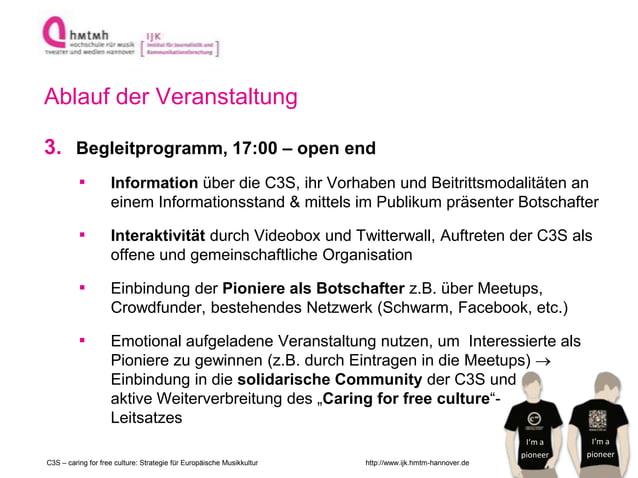 http://www.ijk.hmtm-hannover.de Ablauf der Veranstaltung 3. Begleitprogramm, 17:00 – open end ▪ Information über die C3S, ...