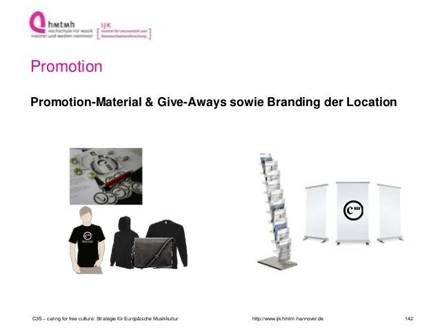 http://www.ijk.hmtm-hannover.de Promotion Promotion-Material & Give-Aways sowie Branding der Location C3S – caring for fre...