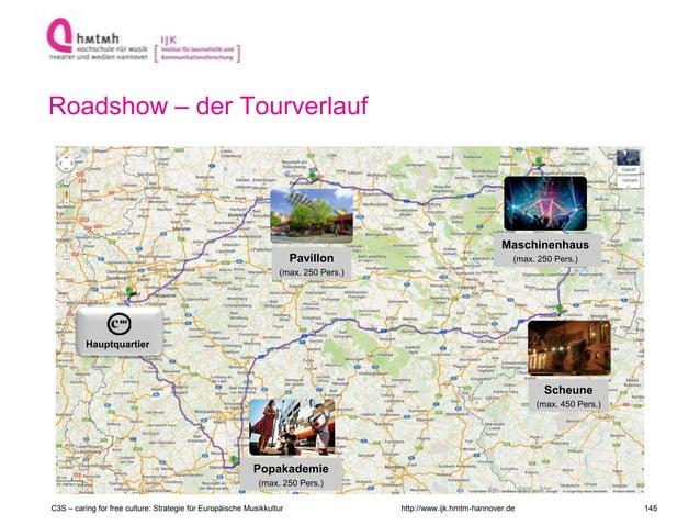 http://www.ijk.hmtm-hannover.de Roadshow – der Tourverlauf Pavillon (max. 250 Pers.) Maschinenhaus (max. 400 Pers.) Maschi...