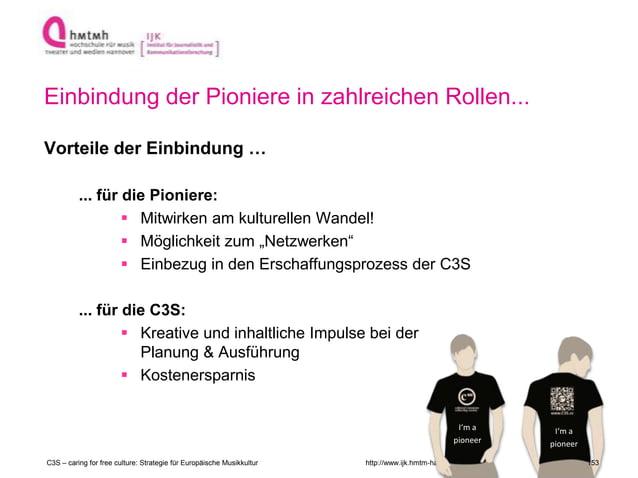 http://www.ijk.hmtm-hannover.de Einbindung der Pioniere in zahlreichen Rollen... C3S – caring for free culture: Strategie ...