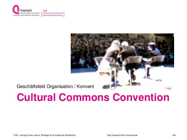 http://www.ijk.hmtm-hannover.de Cultural Commons Convention Geschäftsfeld Organisation / Konvent C3S – caring for free cul...