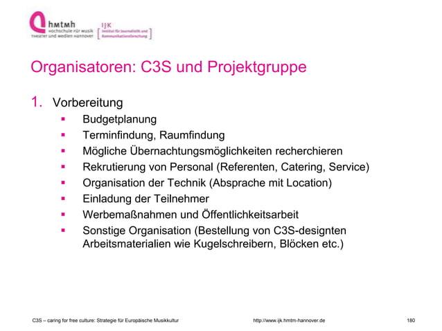 http://www.ijk.hmtm-hannover.de Organisatoren: C3S und Projektgruppe 1. Vorbereitung  Budgetplanung  Terminfindung, Raum...