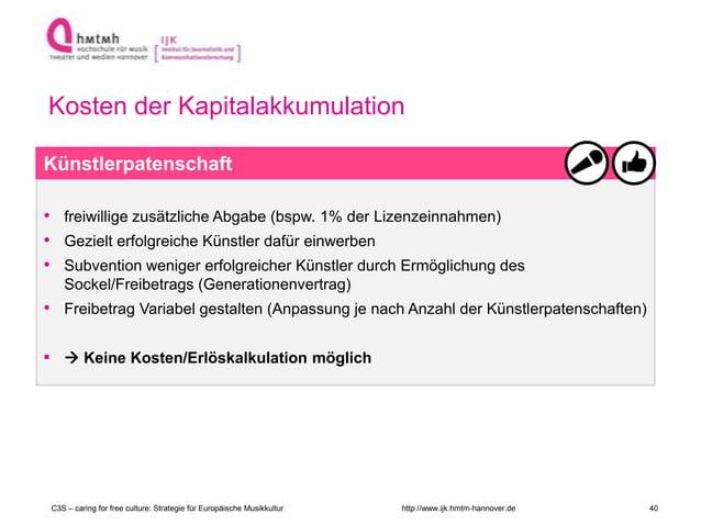 http://www.ijk.hmtm-hannover.de Kosten der Kapitalakkumulation • freiwillige zusätzliche Abgabe (bspw. 1% der Lizenzeinnah...