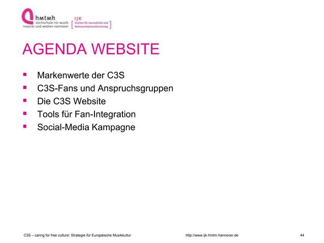 http://www.ijk.hmtm-hannover.de AGENDA WEBSITE  Markenwerte der C3S  C3S-Fans und Anspruchsgruppen  Die C3S Website  T...