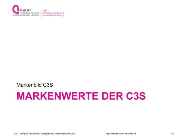 http://www.ijk.hmtm-hannover.de MARKENWERTE DER C3S Markenbild C3S C3S – caring for free culture: Strategie für Europäisch...
