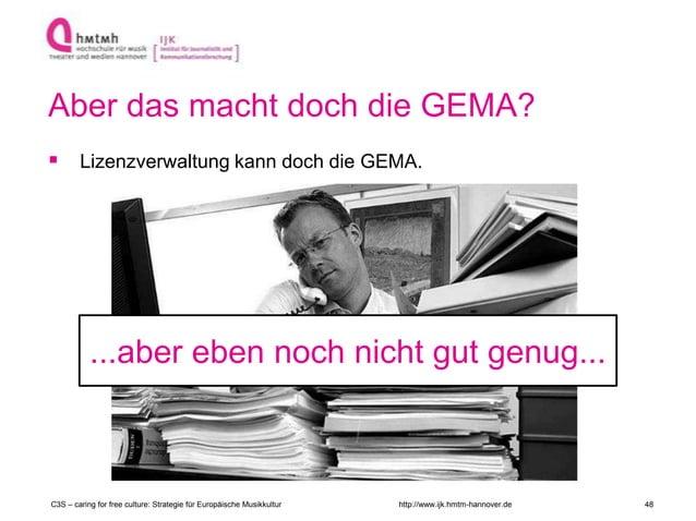 http://www.ijk.hmtm-hannover.de Aber das macht doch die GEMA?  Lizenzverwaltung kann doch die GEMA. C3S – caring for free...