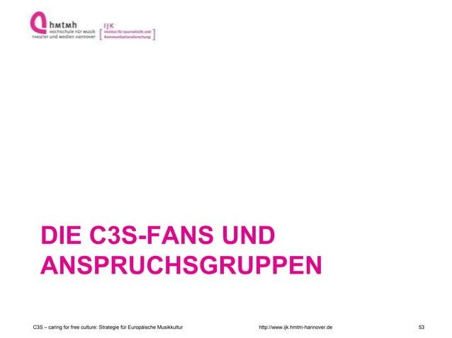 http://www.ijk.hmtm-hannover.de DIE C3S-FANS UND ANSPRUCHSGRUPPEN C3S – caring for free culture: Strategie für Europäische...