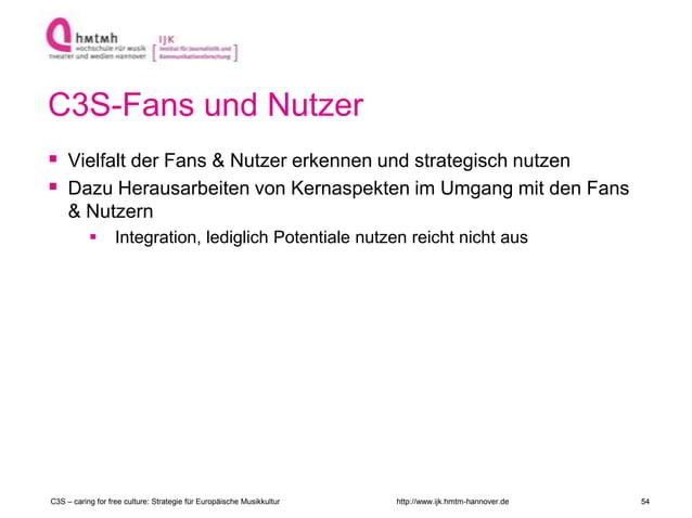 http://www.ijk.hmtm-hannover.de C3S-Fans und Nutzer  Vielfalt der Fans & Nutzer erkennen und strategisch nutzen  Dazu He...