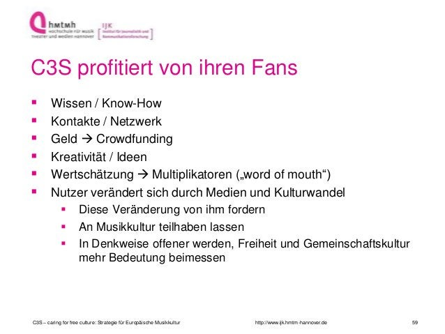 http://www.ijk.hmtm-hannover.de C3S profitiert von ihren Fans  Wissen / Know-How  Kontakte / Netzwerk  Geld  Crowdfund...