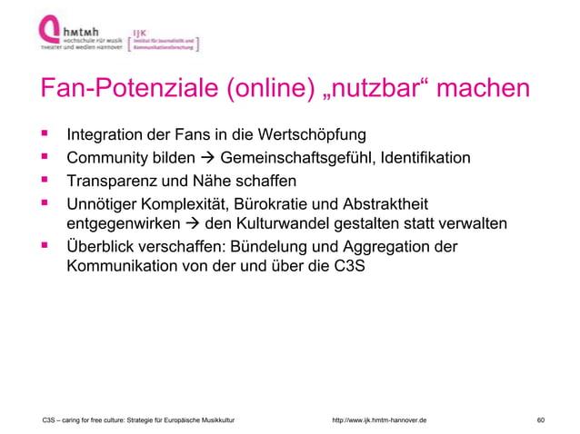 "http://www.ijk.hmtm-hannover.de Fan-Potenziale (online) ""nutzbar"" machen C3S – caring for free culture: Strategie für Euro..."