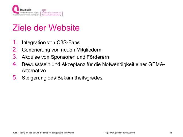 http://www.ijk.hmtm-hannover.de Ziele der Website 1. Integration von C3S-Fans 2. Generierung von neuen Mitgliedern 3. Akqu...