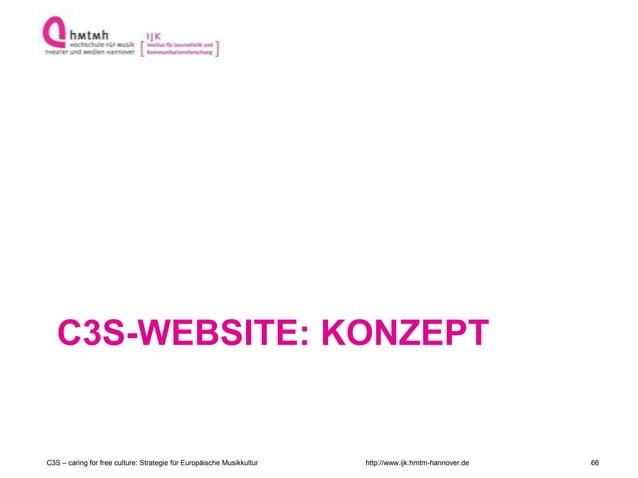 http://www.ijk.hmtm-hannover.de C3S-WEBSITE: KONZEPT C3S – caring for free culture: Strategie für Europäische Musikkultur ...
