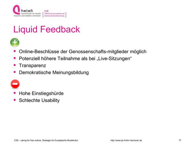http://www.ijk.hmtm-hannover.de Liquid Feedback  Online-Beschlüsse der Genossenschafts-mitglieder möglich  Potenziell hö...