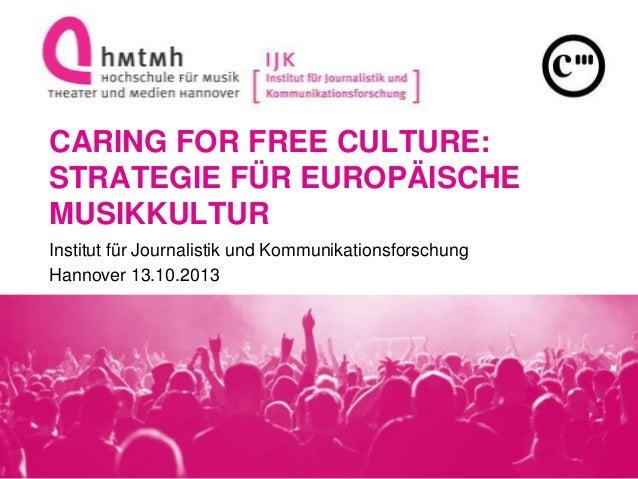 CARING FOR FREE CULTURE: STRATEGIE FÜR EUROPÄISCHE MUSIKKULTUR Institut für Journalistik und Kommunikationsforschung Hanno...