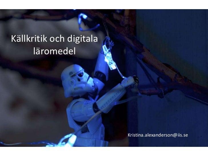 Källkritik och digitala      läromedel                          Kristina.alexanderson@iis.se