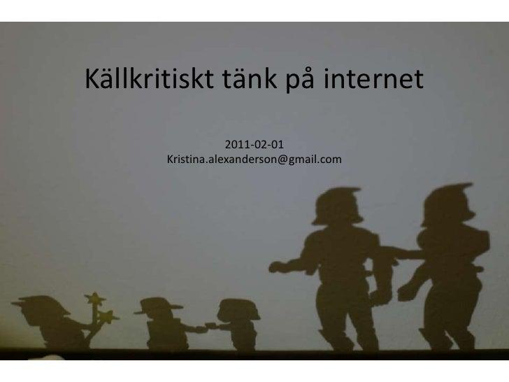 Källkritiskt tänk på internet<br />2011-02-01<br />Kristina.alexanderson@gmail.com<br />