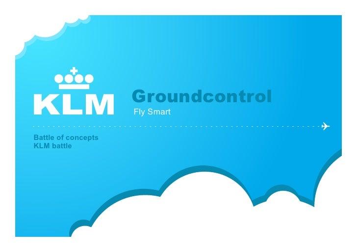 Groundcontrol KLM                  Fly Smart  Battle of concepts KLM battle