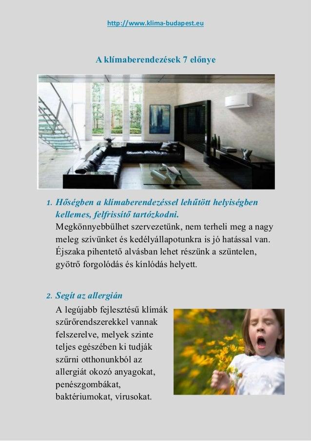 http://www.klima-budapest.eu A klímaberendezések 7 előnye 1. Hőségben a klímaberendezéssel lehűtött helyiségben kellemes, ...