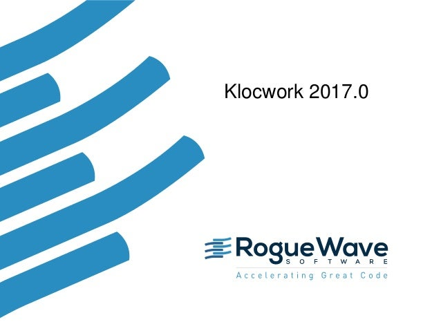 1© 2017 Rogue Wave Software, Inc. All Rights Reserved. 1 Klocwork 2017.0