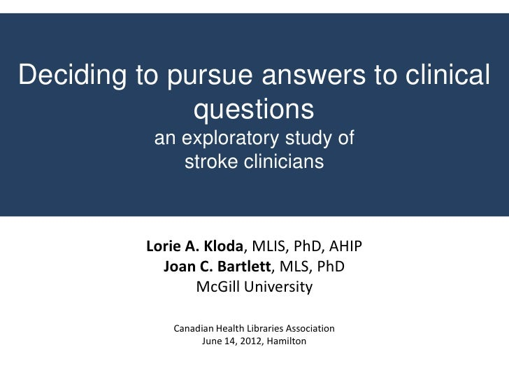 Deciding to pursue answers to clinical              questions           an exploratory study of              stroke clinic...