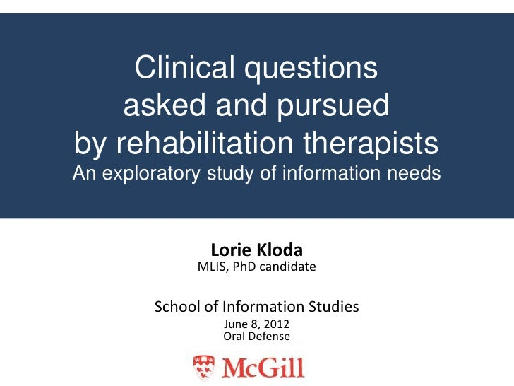 Clinical questions    asked and pursuedby rehabilitation therapistsAn exploratory study of information needs              ...