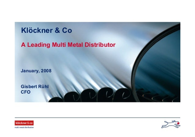 Gisbert Rühl CFO Klöckner & Co A Leading Multi Metal Distributor January, 2008
