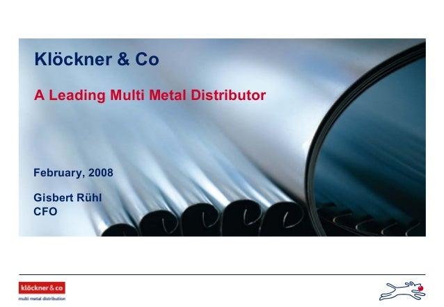 Gisbert Rühl CFO Klöckner & Co A Leading Multi Metal Distributor February, 2008