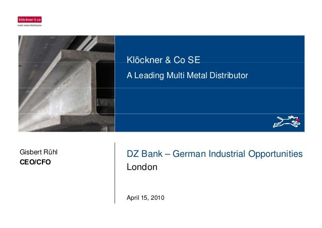 Klöckner & Co SEKlöckner & Co SE A Leading Multi Metal Distributor DZ Bank – German Industrial Opportunities London Gisber...
