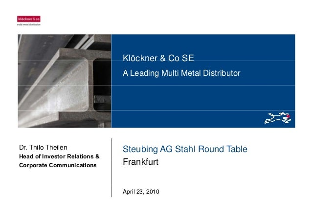 Klöckner & Co SEKlöckner & Co SE A Leading Multi Metal Distributor Steubing AG Stahl Round Table Frankf rt Dr. Thilo Theil...
