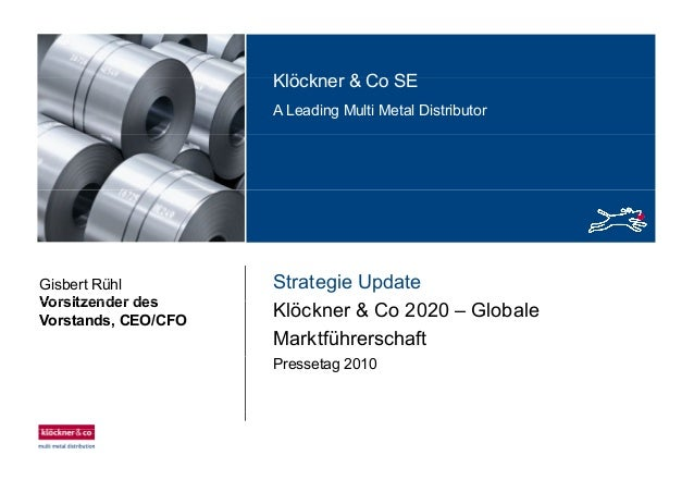 Klöckner & Co SEKlöckner & Co SE A Leading Multi Metal Distributor Strategie UpdateGisbert Rühl Vorsitzender des Klöckner ...