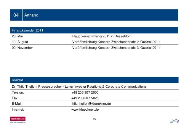 25 04 Anhang Finanzkalender 2011 20. Mai Hauptversammlung 2011 in Düsseldorf 10. August Veröffentlichung Konzern-Zwischenb...
