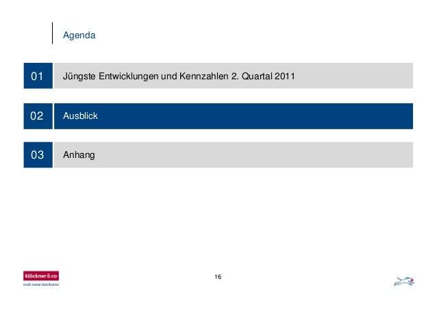 16 Agenda 01 Jüngste Entwicklungen und Kennzahlen 2. Quartal 2011 02 Ausblick 03 Anhang